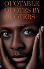 Quotable Quotes By Quoters by Amana-Deena
