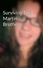 Surviving The Martin Brothers by SydneyMahone