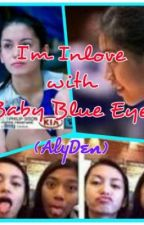 I'm Inlove With Baby Blue Eyes (AlyDen) by AjAjang