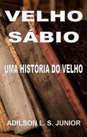 VELHO SÁBIO IV - UMA HISTÓRIA DO VELHO by AdilsonJunior612