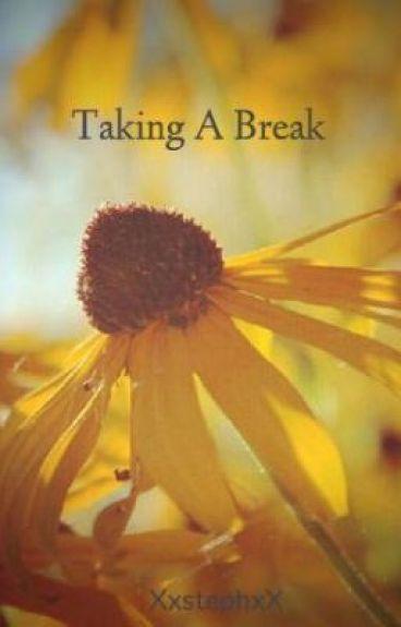 Taking A Break by XxstephxX