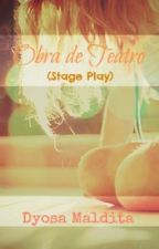 Obra de Teatro (Stage Play) by DyosaMaldita