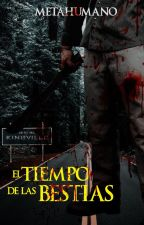 El tiempo de las bestias by Metahumano