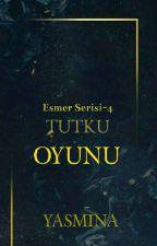 ESMER SERİSİ IV -TUTKU OYUNU (AİLE & GEÇMİŞ) by yas_mi_na