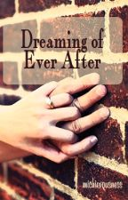 Dreaming of Ever After by michievousness