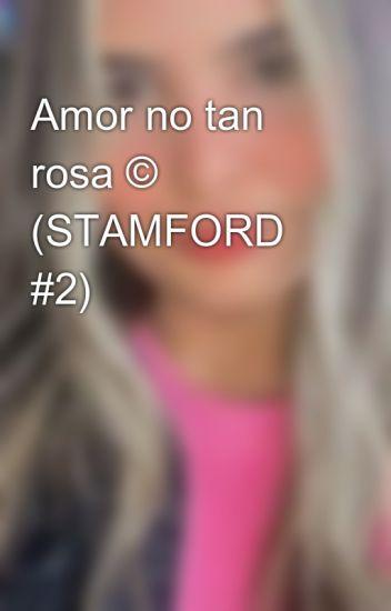 Amor no tan rosa © (STAMFORD #2)