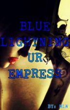 Blue Lightning Ur Empress (B.L.U.E) by MusicLoverWriter