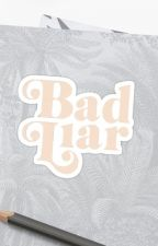 BAD LIAR by Miss_Violence