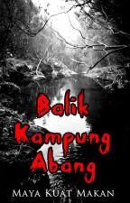BALIK KAMPUNG ABANG by Mayakuatmakan