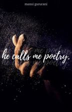 he calls me poetry.  by withfulloffence