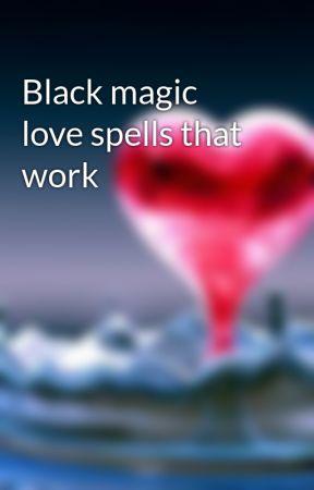 Black magic love spells that work - Wattpad