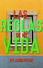 Las Reglas De Mi Vida by Anonypink