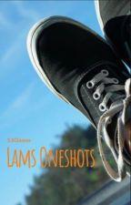Lams Oneshots by SavageSunnyglasses