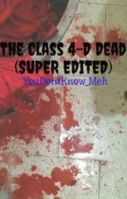 The Class 4-D Dead (SUPER EDITED) by YouDontKnow_Meh