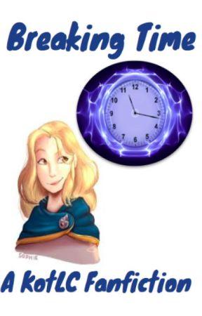 Breaking Time: A KotLC Fanfiction by KotLCBro