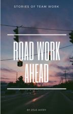 road work ahead by _zeusavery