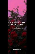 La règle d'Or du cliché [BxB] by NanamYx