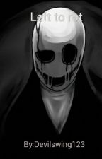 Left To Rot (Gaster X Rwby) by Devilswing123