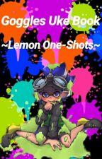 Goggles Uke Book[~Lemon One-Shots~] by Marshadowgirl4