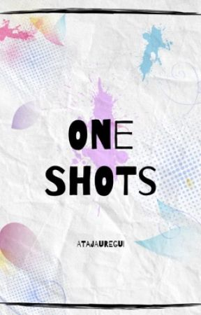 One Shots by ATAJauregui
