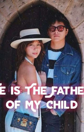 he is the father of my child! (kathniel)