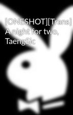 [ONESHOT][Trans] A night for two, TaengSic by Hermex