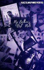 My Brother's Best Mate // Larry ✔ by hazxlouforever112
