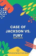 The Case of Jackson VS Fury (COMPLETE) by Sboyle92