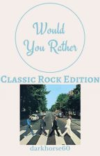Would You Rather- Classic Rock by darkhorse60