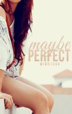 Maybe Perfect by emmaroseszalai