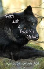 She's Just A Beautiful Mistake. (Completed) by UnlovedUnwanted