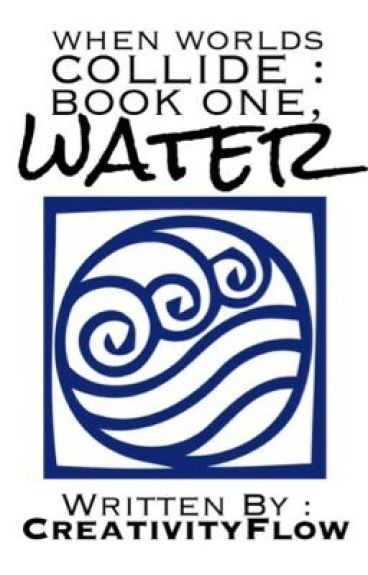 When Worlds Collide: Book One, Water (Avatar: the Last Airbender fanfic)