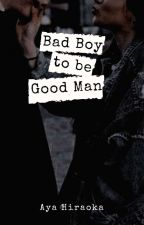 Bad Boy to Good Man by AyaHiraoka
