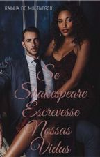 Se Shakespeare Escrevesse Nossas Vidas by RainhaDoMultiverso1