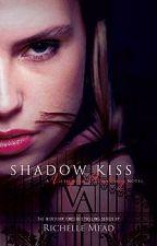 Shadow Kiss (VAMPIRE ACADEMY) by BlackSwollow