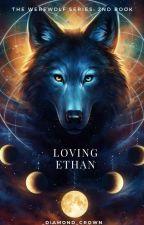 Loving Ethan by _diamond_crown