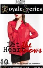 Royale Series 10: Let The Heart Knows (COMPLETED) by iamyourlovelywriter