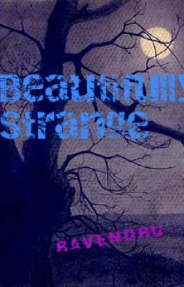 Beautifully Strange(a Poetry Series) by ravendru