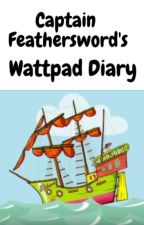 Captain Feathersword's Wattpad Diary by Captain_Feathersword