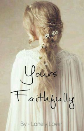 Yours Faithfully by romanticcrazyone