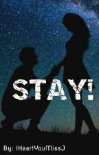 Stay (One-Shot Story) by IHeartYouMissJ