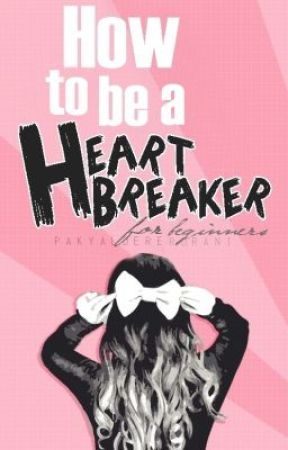 How to be a Heart breaker (for beginners) by alostcinderelly