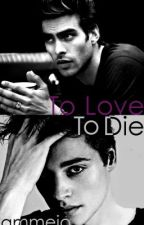To Love, To Die by ammejo