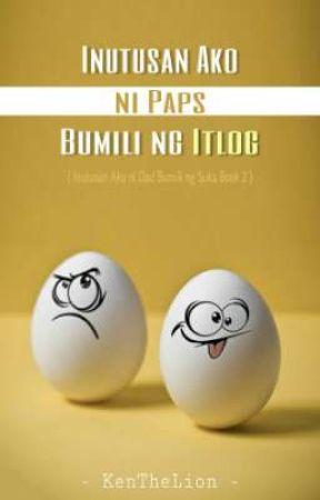 Inutusan Ako ni Paps Bumili ng Itlog by KenTheLion