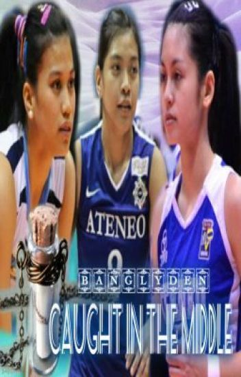 CAUGHT IN THE MIDDLE - BOOK 1 (BangLyDen - AlyDen with Bang Pineda)