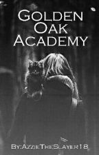 Golden Oak Academy   by AzzieTheSlayer18