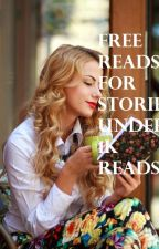 FREE READS FOR STORIES UNDER 1K READS by AshesToBurn