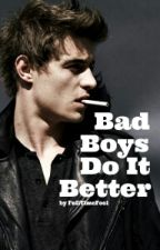 Bad Boys Do It Better by foolishdarling