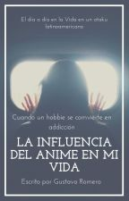 La Influencia del Anime en mi Vida. by GustavoRomeroSaenz
