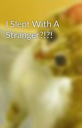 i slept with a stranger